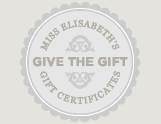 Give the Gift of Miss Elisabeth's Gift Certificates